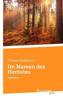 Im Namen des Herbstes von Kaulfersch,  Christa