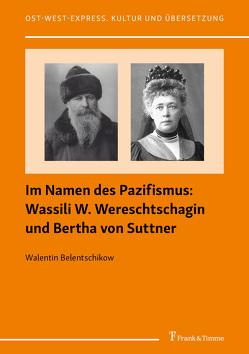 Im Namen des Pazifismus: Wassili W. Wereschtschagin und Bertha von Suttner von Belentschikow,  Walentin