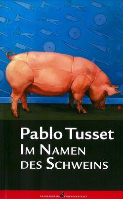 Im Namen des Schweins von Amann,  Ralph, Tusset,  Pablo