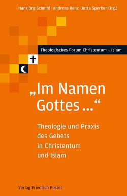 """""""Im Namen Gottes …"""" von Renz,  Andreas, Schmid,  Hansjörg, Sperber,  Jutta"""