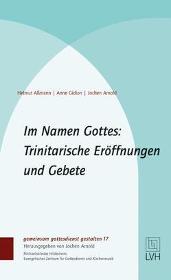 Im Namen Gottes: Trinitarische Eröffnungen und Gebete von Aßmann,  Helmut, Gidion,  Anne, Jochen Arnold