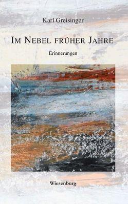 IM NEBEL FRÜHER JAHRE von Greisinger,  Karl