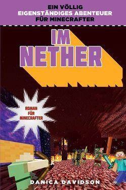 Im Nether – Roman für Minecrafter von Davidson,  Danica, Kasprzak,  Andreas
