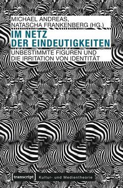 Im Netz der Eindeutigkeiten von Andreas,  Michael, Frankenberg,  Natascha