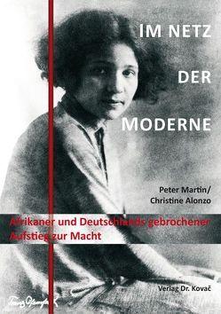 Im Netz der Moderne – Afrikaner und Deutschlands gebrochener Aufstieg zur Macht von Alonzo,  Christine, Martin,  Peter
