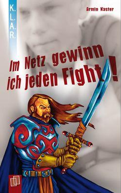 Im Netz gewinn ich jeden Fight von Kaster,  Armin