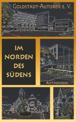 Im Norden des Südens von ...,  und andere mehr, DeWinter,  Carmilla, Gassler,  Uschi, Goldstadt-Autoren e. V.,  Verein, Konrad,  Claudia, Weimer,  Dr. Wolfgang