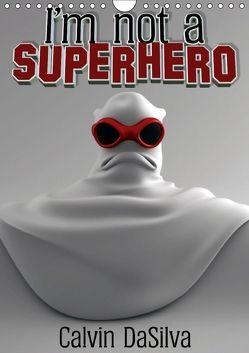 I'm not a Superhero (Wandkalender 2018 DIN A4 hoch) von Baker,  Marlon, DaSilva,  Calvin