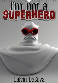 I'm not a Superhero (Wandkalender 2019 DIN A3 hoch) von Baker,  Marlon, DaSilva,  Calvin