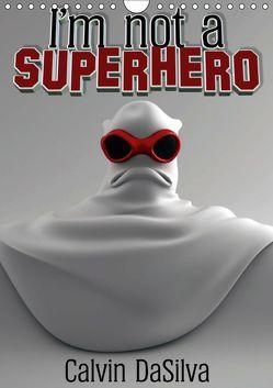 I'm not a Superhero (Wandkalender 2019 DIN A4 hoch) von Baker,  Marlon, DaSilva,  Calvin