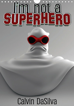 I'm not a Superhero (Wandkalender 2021 DIN A4 hoch) von Baker,  Marlon, DaSilva,  Calvin