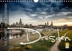 Im Osten viel Schönes – Dresden (Wandkalender 2018 DIN A4 quer) von Schöb,  Monika