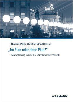 """""""Im Plan oder ohne Plan?"""" Raumplanung in (Ost-)Deutschland seit 1989/90 von Strauss,  Christian, Weith,  Thomas"""