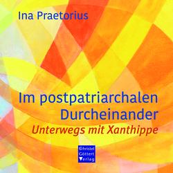 Im postpatriarchalen Durcheinander von Praetorius,  Ina