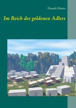 Im Reich des goldenen Adlers von Mattes,  Daniela