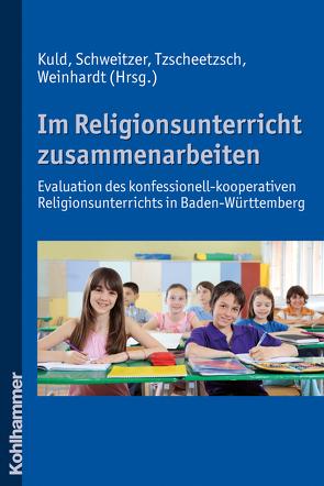 Im Religionsunterricht zusammenarbeiten von Kuld,  Lothar, Schweitzer,  Friedrich, Tzscheetzsch,  Werner, Weinhardt,  Joachim