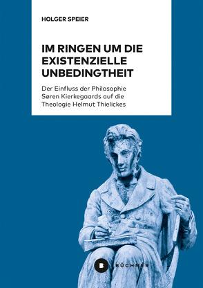 Im Ringen um die existenzielle Unbedingtheit von Speier,  Holger