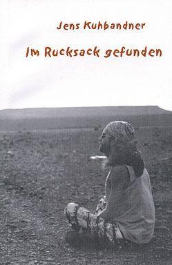 Im Rucksack gefunden von Kuhbandner,  Jens