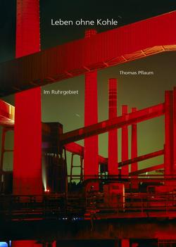 Im Ruhrgebiet – Leben ohne Kohle von Pflaum (Foto + Text),  Thomas