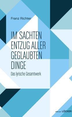Im sachten Entzug aller geglaubten Dinge von Hosch,  Reinhart, Richter,  Franz
