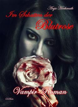 Im Schatten der Blutrose – Vampir-Roman von DeBehr,  Verlag, Hochmuth,  Anja