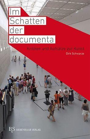 Im Schatten der documenta von Schwarze,  Dirk