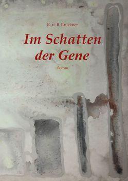 Im Schatten der Gene von Brückner,  Bernhard, Brückner,  Kathrin