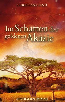Im Schatten der goldenen Akazie von Lind,  Christiane