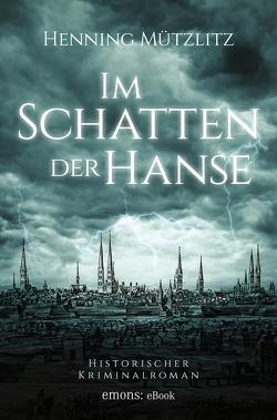 Im Schatten der Hanse von Mützlitz,  Henning