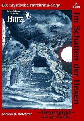 Im Schatten der Hexen von Hotowetz,  Kathrin R.