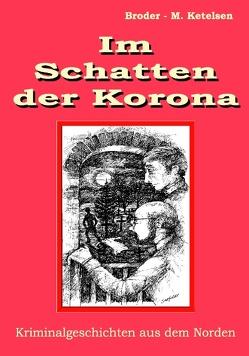 Im Schatten der Korona von Ketelsen,  Broder M