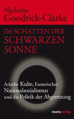 Im Schatten der Schwarzen Sonne von Bossier,  Ulrich, Goodrick-Clarke,  Nicholas