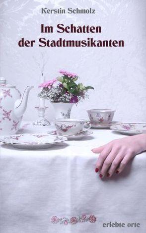 Im Schatten der Stadtmusikanten von Schmolz,  Kerstin