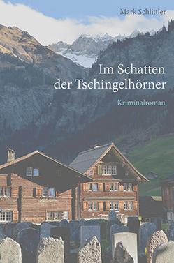 Im Schatten der Tschingelhörner von Schlittler,  Mark