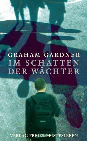 Im Schatten der Wächter von Ernst,  Alexandra, Gardner,  Graham