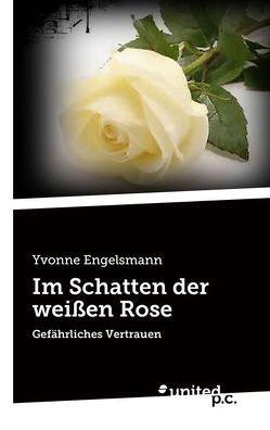 Im Schatten der weißen Rose von Engelsmann,  Yvonne