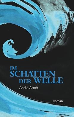 Im Schatten der Welle von Arndt,  Andie