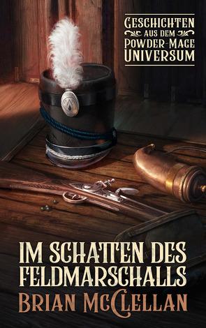 Im Schatten des Feldmarschalls: Geschichten aus dem Powder-Mage-Universum von McClellan,  Brian, Neubert,  Johannes