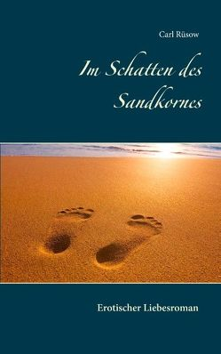 Im Schatten des Sandkornes von Rüsow,  Carl