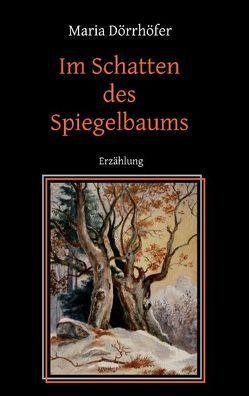 Im Schatten des Spiegelbaums von Dörrhöfer,  Maria