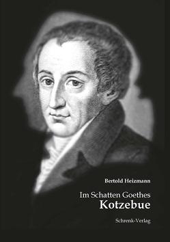 Im Schatten Goethes: Kotzebue von Heizmann,  Bertold