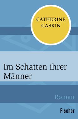 Im Schatten ihrer Männer von Foerster,  Iris, Foerster,  Rolf Hellmut, Gaskin,  Catherine