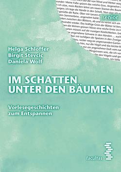 Im Schatten unter den Bäumen von Schloffer,  Helga, Stevcic,  Birgit, Wolf,  Daniela