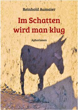 Im Schatten wird man klug von Aumaier,  Reinhold