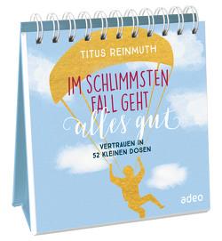 Im schlimmsten Fall geht alles gut von Reinmuth,  Titus