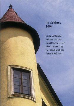 Im Schloss 2004 von Ahlander,  Carla, Jascha,  Johann, Luser,  Constantin, Mosettig,  Klaus, Müllner,  Gerhard, Präauer,  Teresa