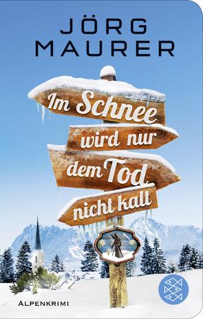 Im Schnee wird nur dem Tod nicht kalt von Maurer,  Jörg