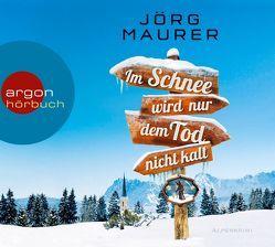 Im Schnee wird nur dem Tod nicht kalt von Maurer,  Jörg, Schreiber,  Marion