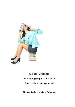 Im Schongang an die Spitze: Faul, reich und gesund von Brueckner, Michael