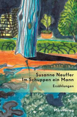 Im Schuppen ein Mann von Neuffer,  Susanne